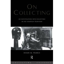 On Collecting: An Investigation into Collecting in the European Tradition by Susan M. Pearce, 9780415075619