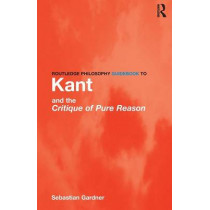 Routledge Philosophy GuideBook to Kant and the Critique of Pure Reason by Sebastian Gardner, 9780415119092