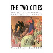 The Two Cities: Medieval Europe 1050-1320 by Malcolm Barber, 9780415174152