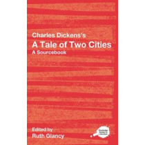 Charles Dickens's A Tale of Two Cities: A Routledge Study Guide and Sourcebook by Ruth Glancy, 9780415287609