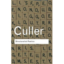 Structuralist Poetics: Structuralism, Linguistics and the Study of Literature by Jonathan Culler, 9780415289894