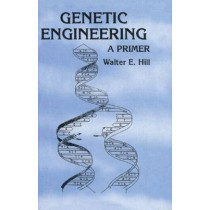 Genetic Engineering: A Primer by Walter E. Hill, 9780415300070
