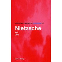 Routledge Philosophy GuideBook to Nietzsche on Art by Aaron Ridley, 9780415315913