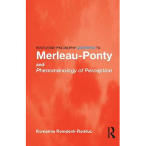 Routledge Philosophy GuideBook to Merleau-Ponty and Phenomenology of Perception by Komarine Romdenh-Romluc, 9780415343152