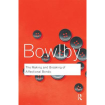 The Making and Breaking of Affectional Bonds by John Bowlby, 9780415354813