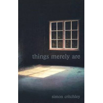 Things Merely Are: Philosophy in the Poetry of Wallace Stevens by Simon Critchley, 9780415356312