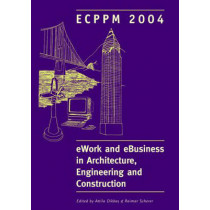 eWork and eBusiness in Architecture, Engineering and Construction: Proceedings of the 5th European Conference on Product and Process Modelling in the Building and Construction Industry - ECPPM 2004, 8-10 September 2004, Istanbul, Turkey by Attila Dikbas,