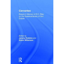 Cervantes: Essays in Memory of E.C. Riley on the Quatercentenary of Don Quijote by Jeremy Robbins, 9780415361439