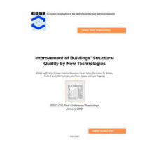 Improvement of Buildings' Structural Quality by New Technologies: Proceedings of the Final Conference of COST Action C12, 20-22 January 2005, Innsbruck, Austria by Christian Schaur, 9780415366090
