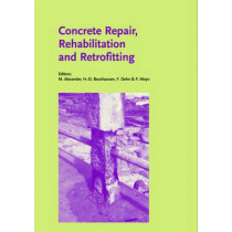 Concrete Repair, Rehabilitation and Retrofitting: Proceedings of the International Conference, ICCRRR-1, Cape Town, South Africa, 21-23 November 2005 by Mark G. Alexander, 9780415396561