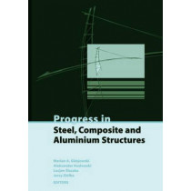 Progress in Steel, Composite and Aluminium Structures: Proceedings of the XI Int Conf on Metal Structures (ICMS 2006), Rzeszow, Poland, 21-23 June 2006 by Jerzy Ziolko, 9780415401203