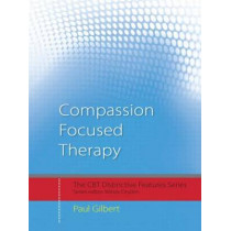 Compassion Focused Therapy: Distinctive Features by Prof Paul Gilbert, 9780415448079