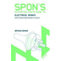 Spon's Estimating Costs Guide to Electrical Works: Unit Rates and Project Costs by Bryan Spain, 9780415469043