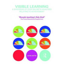 Visible Learning: A Synthesis of Over 800 Meta-Analyses Relating to Achievement by John Hattie, 9780415476188