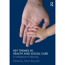 Key Themes in Health and Social Care: A Companion to Learning by Adam Barnard, 9780415476386