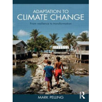 Adaptation to Climate Change: From Resilience to Transformation by Mark Pelling, 9780415477512