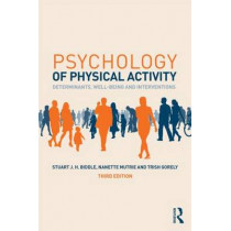 Psychology of Physical Activity: Determinants, Well-Being and Interventions by Stuart J. H. Biddle, 9780415518185