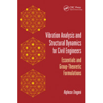 Vibration Analysis and Structural Dynamics for Civil Engineers: Essentials and Group-Theoretic Formulations by Alphose Zingoni, 9780415522564