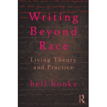 Writing Beyond Race: Living Theory and Practice by Bell Hooks, 9780415539159