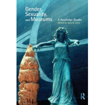 Gender, Sexuality and Museums: A Routledge Reader by Amy K. Levin, 9780415554923
