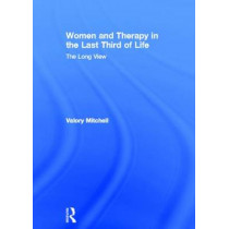 Women and Therapy in the Last Third of Life: The Long View by Valory Mitchell, 9780415567572