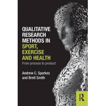Qualitative Research Methods in Sport, Exercise and Health: From Process to Product by Andrew C. Sparkes, 9780415578356