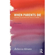 When Parents Die: Learning to Live with the Loss of a Parent by Rebecca Abrams, 9780415590129