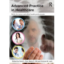 Advanced Practice in Healthcare: Skills for Nurses and Allied Health Professionals by Carol Cox, 9780415594318