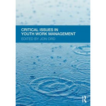 Critical Issues in Youth Work Management by Jon Ord, 9780415594356