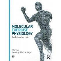 Molecular Exercise Physiology: An Introduction by Henning Wackerhage, 9780415607889