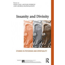 Insanity and Divinity: Studies in Psychosis and Spirituality by Gale John, 9780415608626