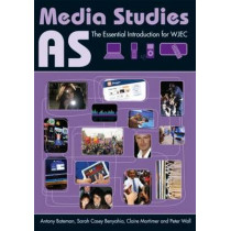 AS Media Studies: The Essential Introduction for WJEC by Antony Bateman, 9780415613347
