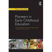 Pioneers in Early Childhood Education: The roots and legacies of Rachel and Margaret McMillan, Maria Montessori and Susan Isaacs by Patricia Giardiello, 9780415637824