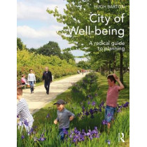 City of Well-being: A radical guide to planning by Hugh Barton, 9780415639330