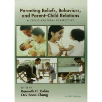 Parenting Beliefs, Behaviors, and Parent-Child Relations: A Cross-Cultural Perspective by Kenneth H. Rubin, 9780415650663