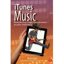iTunes Music: Mastering High Resolution Audio Delivery: Produce Great Sounding Music with Mastered for iTunes by Bob Katz, 9780415656856