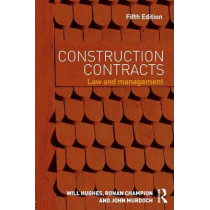 Construction Contracts: Law and Management by Will Hughes, 9780415657044