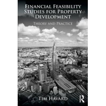 Financial Feasibility Studies for Property Development: Theory and Practice by Tim Havard, 9780415659178