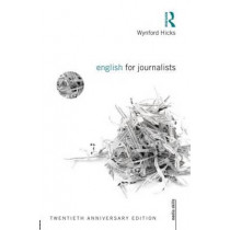 English for Journalists: Twentieth Anniversary Edition by Wynford Hicks, 9780415661720