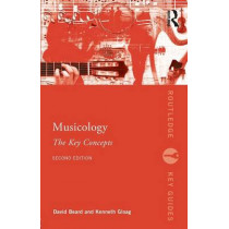 Musicology: The Key Concepts by Kenneth Gloag, 9780415679688