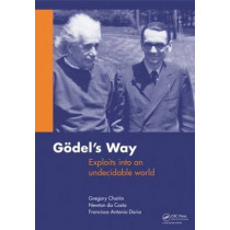 Goedel's Way: Exploits into an undecidable world by Gregory J. Chaitin, 9780415690850