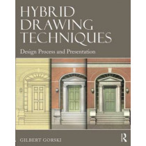 Hybrid Drawing Techniques: Design Process and Presentation by Gilbert J. Gorski, 9780415702263