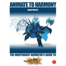 Animate to Harmony: The Independent Animator's Guide to Toon Boom by Adam Phillips, 9780415705370