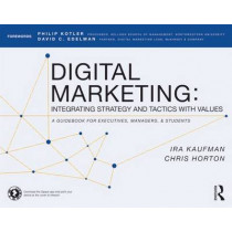 Digital Marketing: Integrating Strategy and Tactics with Values, A Guidebook for Executives, Managers, and Students by Ira Kaufman, 9780415716758
