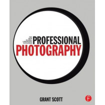 Professional Photography: The New Global Landscape Explained by Grant Scott, 9780415717540