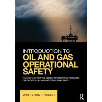 Introduction to Oil and Gas Operational Safety: Revision Guide for the NEBOSH International Technical Certificate in Oil and Gas Operational Safety by Wise Global Training Ltd., 9780415730785