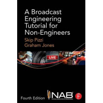 A Broadcast Engineering Tutorial for Non-Engineers by Skip Pizzi, 9780415733397