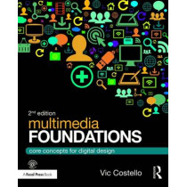 Multimedia Foundations: Core Concepts for Digital Design by Vic Costello, 9780415740036