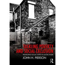 Tackling Poverty and Social Exclusion: Promoting Social Justice in Social Work by John H. Pierson, 9780415742993