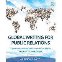 Global Writing for Public Relations: Connecting in English with Stakeholders and Publics Worldwide by Arhlene A. Flowers, 9780415748841